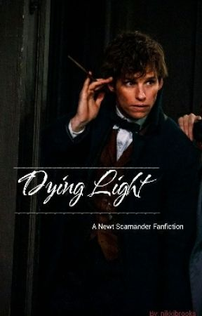 Dying Light //Newt Scamander Fanfiction// by nikkibrooks