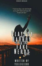 Playboy and Badboy meets the Fake Nerdy Girl by Yeeleileexx