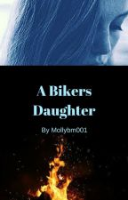 A Bikers Daughter (Re-done) by Mollybm001