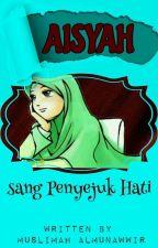 AISYAH Sang Penyejuk Hati by Aisyah-alhikmah