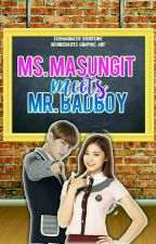 Ms.Masungit Meets Mr.Badboy by leonagrace11