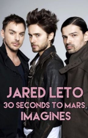 Jared Leto and 30 Seconds to Mars Imagines/One Shots by JustAnotherSmut