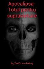 Apocalipsa-Totul Pentru Supravietuire by ThePickachuBoy