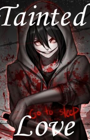 Tainted Love (Yandere! Jeff the Killer) by DemiKitty03