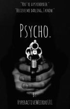 Psycho. by HyperactiveWeirdo101