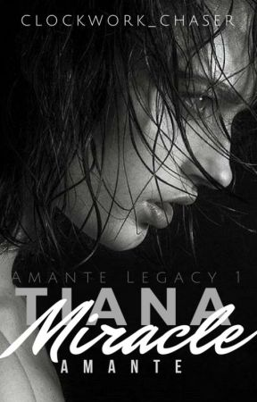 Tiana Miracle (Amante Legacy 1) by clockwork_chaser