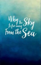 Why the Sky is so Far Away from the Sea by Ashienne