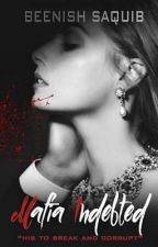 MAFIA INDEBTED (Mafia Series #1) #wattys2018 by BNSH_SHAHEEN