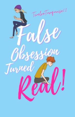 False Obsession Turned Real   tlos by TwelveTurquoise12