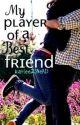 My Player of a Best Friend by kariilee23
