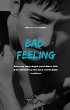 Bad Feelings (End)  by Rya218