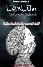 My Possesive Boyfriend ( LexLun ) by VeronicaAndreani