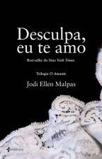 """Desculpa, eu te amo ( 3º livro da trilogia """" O Amante """" ) by Misstakimoto"""