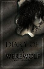❝Diary Of A Werewolf❞ by PositiveWriter