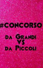 """Concorso """"da Piccoli VS da Grandi"""" by SaraS_04"""