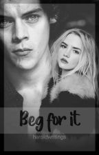 Beg for it. || Harry Styles fanfic by haroldwritings