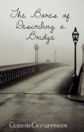 The Bores of Describing a Bridge by CosmicOccurrence