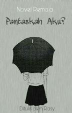 Pantaskah Aku? by Rasy_pmn