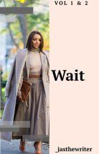 Wait (August Alsina)  by _jasthewriter