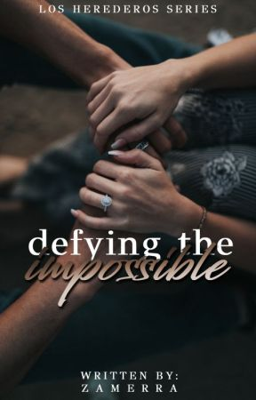 Defying The Impossible (Los Herederos Series #2) by zamerra