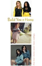 build you a home.  by FakingCamren