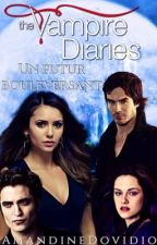 "Vampire Diaries ""Un futur bouleversant"" (TERMINER) by AmandineDovidio"