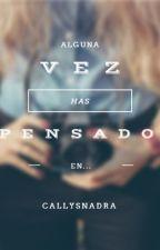 alguna vez has pensado en... by callysandra
