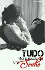 Tudo Não Passou De Um Sonho by _vulgo_morena_