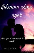 Besame como ayer {[EDITANDO]} by Scarlet__1014