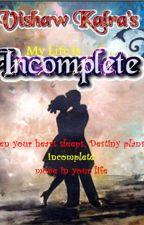 My Life Is Incomplete by VishawKalra