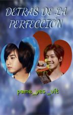 DETRÁS DE LA PERFECCIÓN (HyunSaeng) by pame_yes_vit