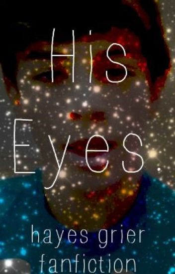 His eyes. (Hayes Grier fanfic)