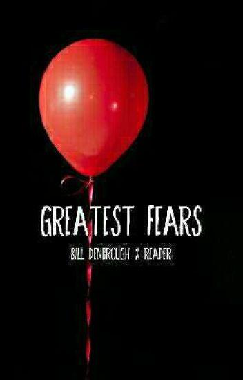Greatest Fears_Bill Denbrough x reader