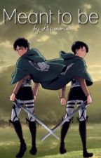 Meant to be (Levi x Reader x Eren) by Hisutoria