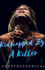 Kidnapped By A Killer by Crazyreader0506