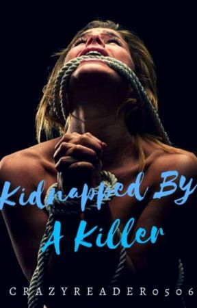 Kidnapped By A Killer by Crazyreader0709