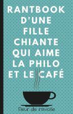 Rantbook d'une fille chiante qui aime la philo et le café by FleurDeRaviolle