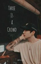 Three Is A Crowd || Jungkook (finished)  by ChimChim1262