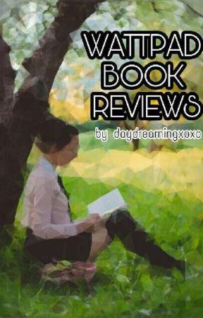 Wattpad Book Reviews!  by daydreamingxoxo