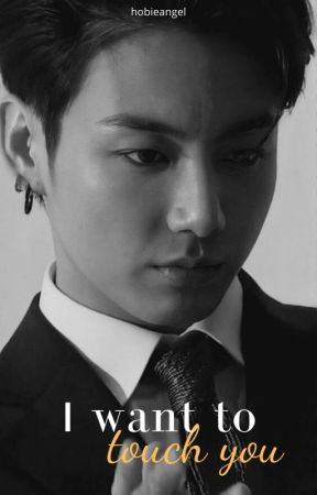 I want, touch u × Jungkook by hobieangel