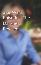 Star Wars, Episode I: The Darkness Revived by EShaeHunter