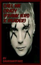 Call Me Crazy (Frank Iero x Reader) by SaveOurStars