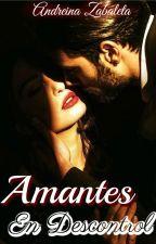 Amantes En Descontrol © by AndreinaZabaleta