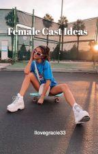 Female Cast Ideas by Ilovegracie33