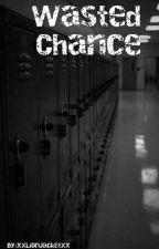 Wasted Chance by xXLionJacketXx