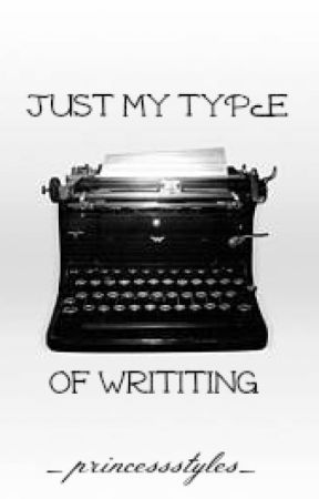 Just My Type Of Writing by _princessstyles_