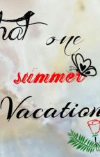That One Summer Vacation by MysteriousLamiae