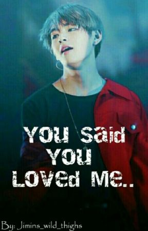 You Said You Loved Me (Taehyung FF) by Jimins_wild_thighs