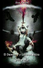 1.EL DEMONIO Y LA INOCENCIA. 2.DULCE MAL.  by kira_kaulitz