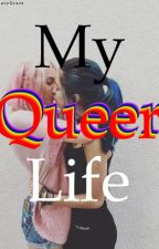 My Queer Life by -Aary-